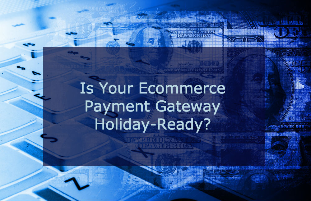 Is Your Ecommerce Payment Gateway Holiday-Ready?