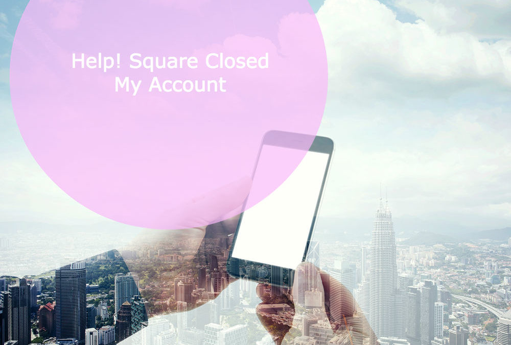 Square Closed My Account…Now What?