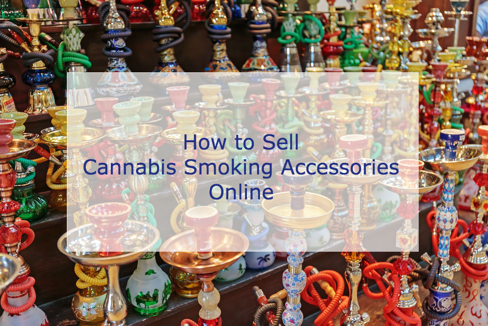 How to Sell Cannabis Smoking Accessories Online