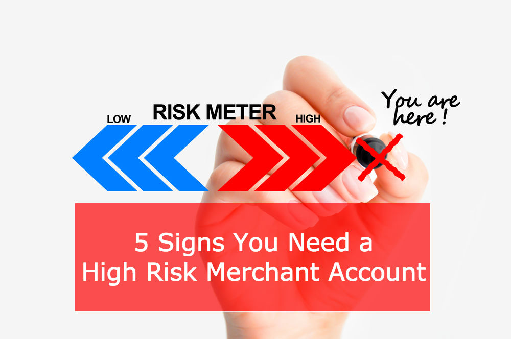 5 Signs Your Business Needs a High Risk Merchant Account