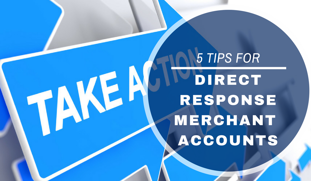 Top 5 Tips to Get a Direct Response Merchant Account