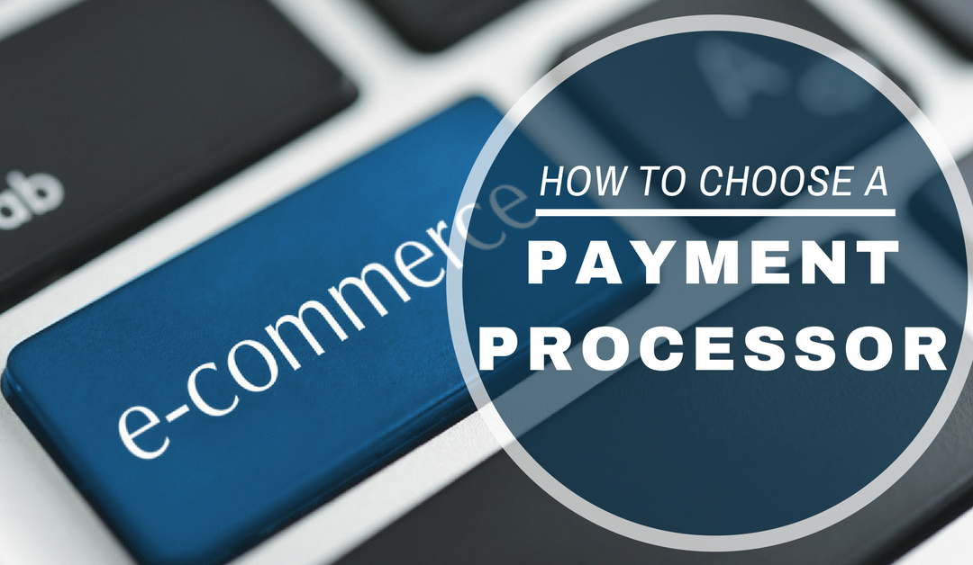 What Ecommerce Merchants Need to Know About Choosing a Payment Processor