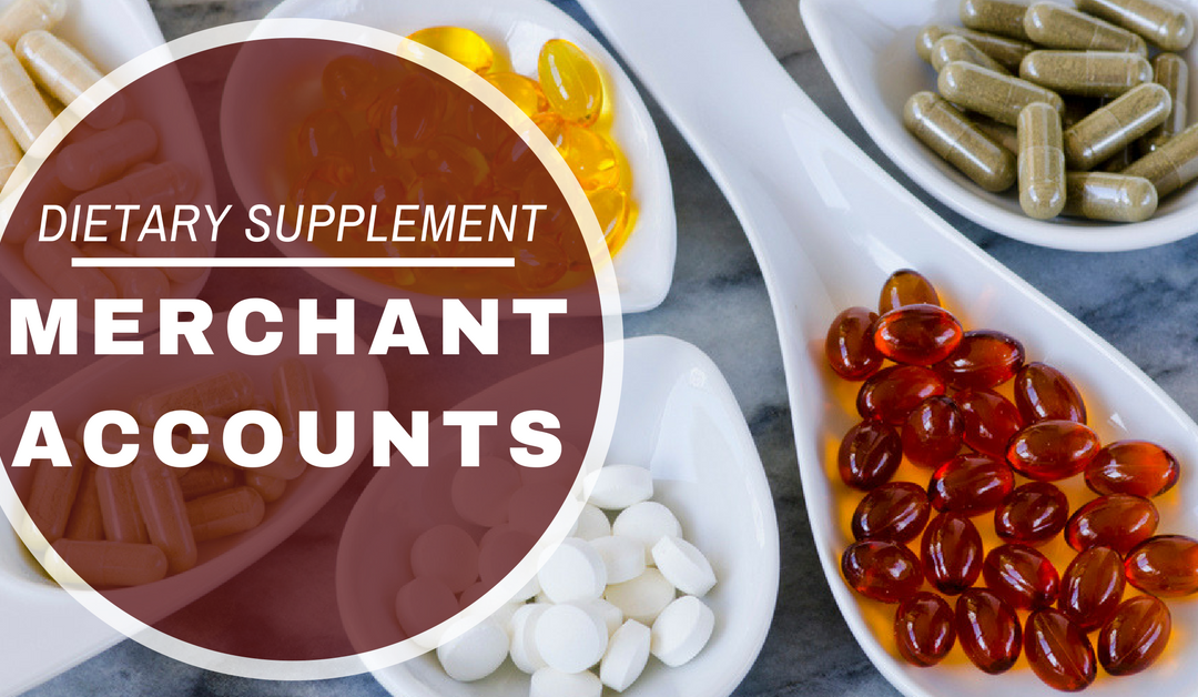 What Merchants Need to Know About Dietary Supplement Merchant Accounts