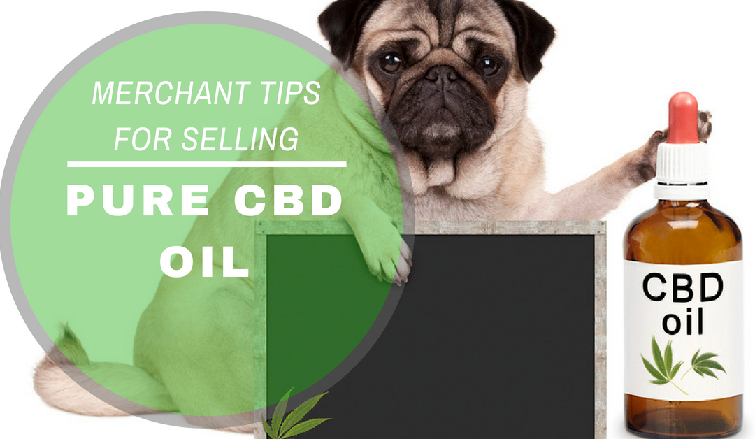 Pure CBD Oil For Sale? Merchant Tips for Selling Online