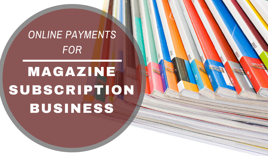 Merchant's Guide: How to Take Online Payments for Magazine Subscription Businesses