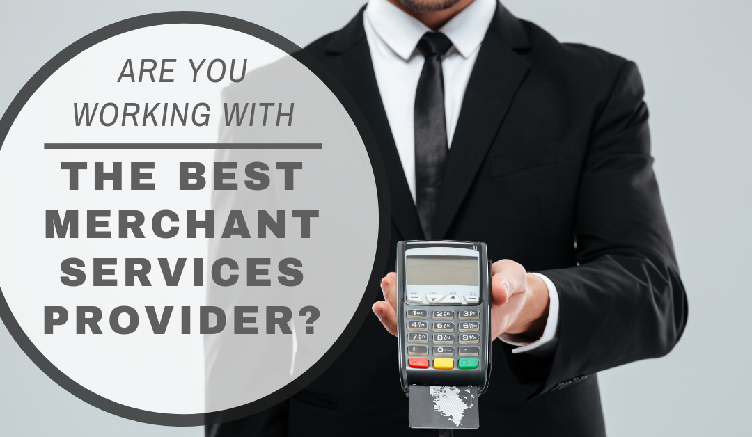 Are You Working with the Best Merchant Services Provider?