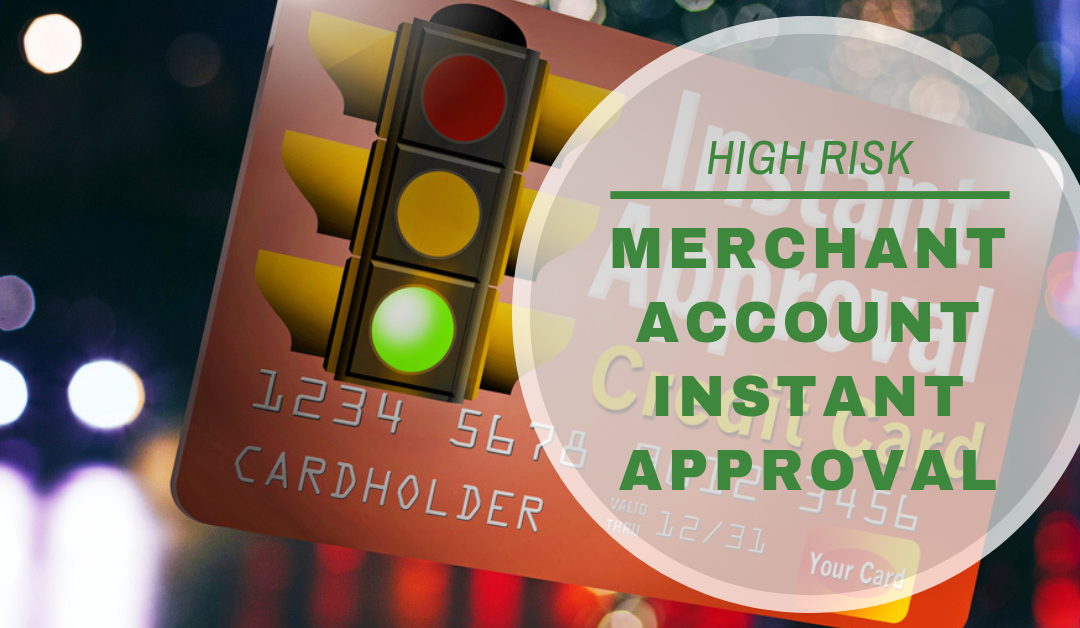High Risk Merchant Account Instant Approval 101